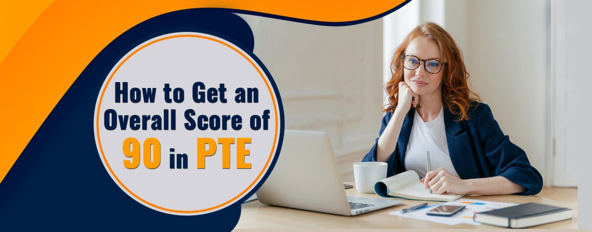HOW TO GET AN OVERALL SCORE OF 90 IN PTE