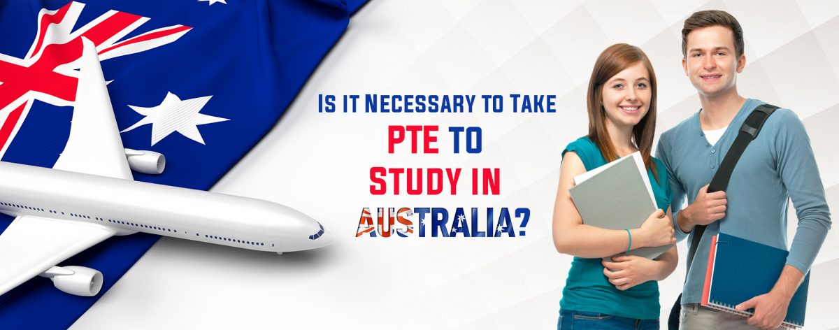 IS IT NECESSARY TO TAKE PTE TO STUDY IN AUSTRALIA?